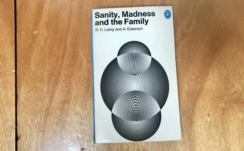 Book Review: Sanity, Madness and the Family – R. D. Laing & A. Esterson
